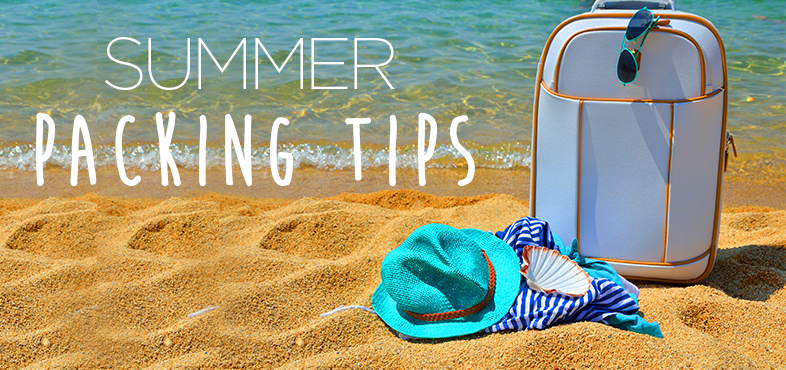 Packing tips for your summer getaway